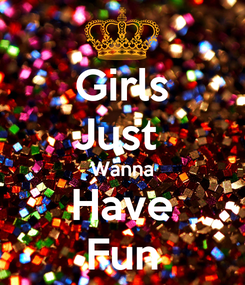 Poster: Girls Just  Wanna Have Fun