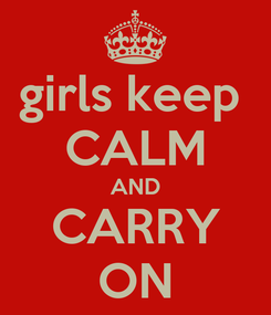 Poster: girls keep  CALM AND CARRY ON