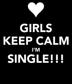 Poster: GIRLS KEEP CALM I'M SINGLE!!!