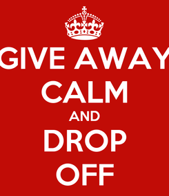 Poster: GIVE AWAY CALM AND DROP OFF