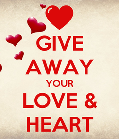 Poster: GIVE AWAY YOUR LOVE & HEART