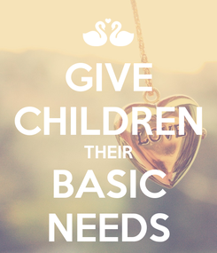 Poster: GIVE CHILDREN THEIR BASIC NEEDS