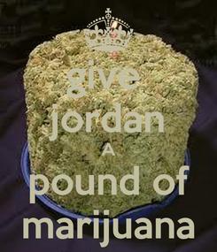Poster: give  jordan A pound of marijuana