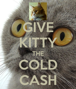 Poster: GIVE KITTY THE COLD CASH