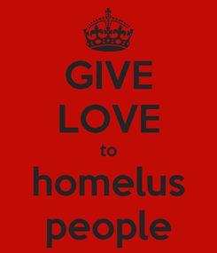 Poster: GIVE LOVE to homelus people