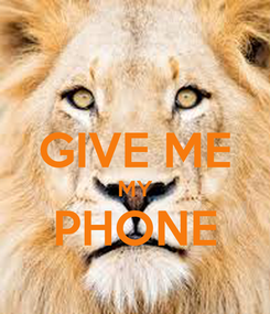 Poster:  GIVE ME MY PHONE