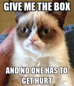 Poster: GIVE ME THE BOX AND NO ONE HAS TO GET HURT