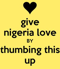 Poster: give nigeria love BY thumbing this up