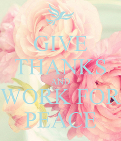 Poster: GIVE THANKS AND WORK FOR PEACE