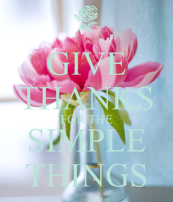 Poster: GIVE THANKS FOR THE SIMPLE THINGS