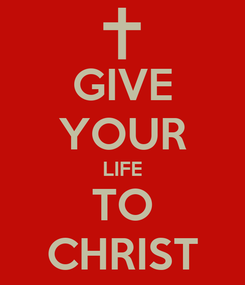Poster: GIVE YOUR LIFE TO CHRIST