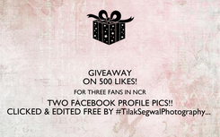 Poster: GIVEAWAY ON 500 LIKES! FOR THREE FANS IN NCR TWO FACEBOOK PROFILE PICS!! CLICKED & EDITED FREE BY #TilakSegwalPhotography...