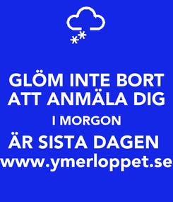 Poster: GLÖM INTE BORT ATT ANMÄLA DIG I MORGON ÄR SISTA DAGEN  www.ymerloppet.se