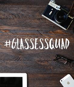 Poster: #glassessquad