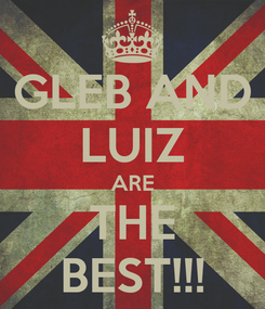 Poster: GLEB AND LUIZ ARE THE BEST!!!
