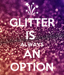 Poster: GLITTER IS  ALWAYS AN OPTION