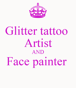 Poster: Glitter tattoo  Artist AND Face painter