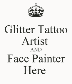 Poster: Glitter Tattoo Artist  AND Face Painter Here