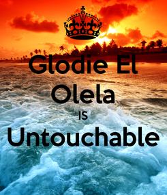 Poster: Glodie El Olela IS Untouchable