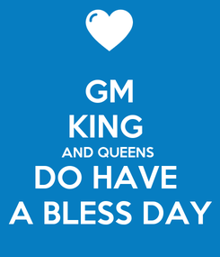 Poster: GM KING  AND QUEENS  DO HAVE  A BLESS DAY