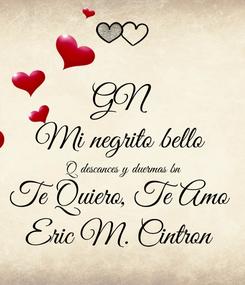 Poster: GN Mi negrito bello  Q descances y duermas bn Te Quiero, Te Amo  Eric M. Cintron