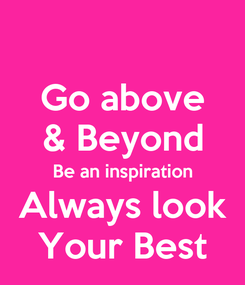 Poster: Go above & Beyond Be an inspiration Always look Your Best