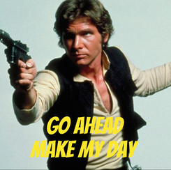 Poster:    Go Ahead Make My Day