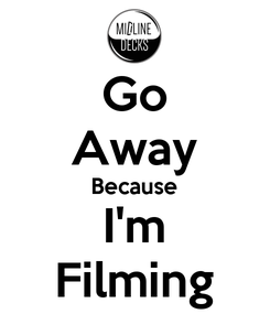 Poster: Go Away Because I'm Filming