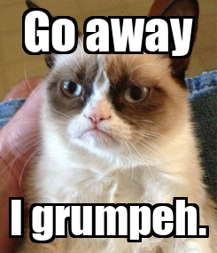 Poster: Go away I grumpeh.