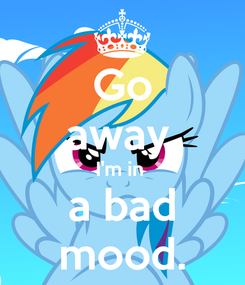Poster: Go away. I'm in  a bad mood.