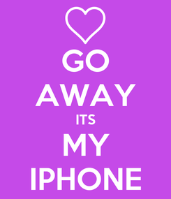 Poster: GO AWAY ITS MY IPHONE