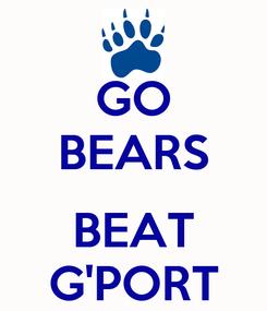 Poster: GO BEARS  BEAT G'PORT