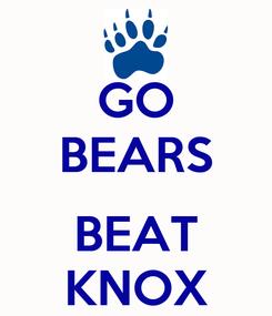 Poster: GO BEARS  BEAT KNOX