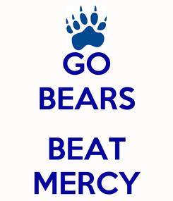 Poster: GO BEARS  BEAT MERCY