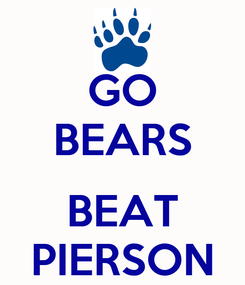 Poster: GO BEARS  BEAT PIERSON