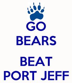 Poster: GO BEARS  BEAT PORT JEFF