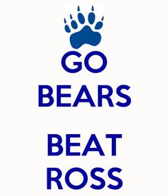 Poster: GO BEARS  BEAT ROSS