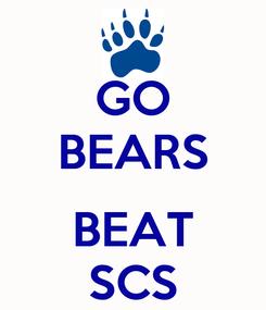 Poster: GO BEARS  BEAT SCS
