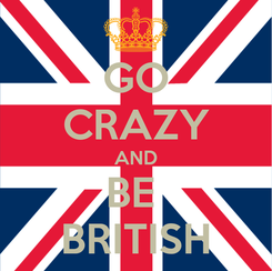 Poster: GO CRAZY AND BE  BRITISH