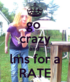 Poster: go  crazy and  lms for a RATE