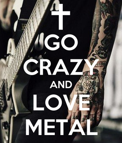Poster: GO CRAZY AND LOVE METAL