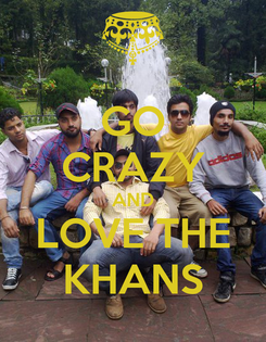 Poster: GO CRAZY AND LOVE THE KHANS