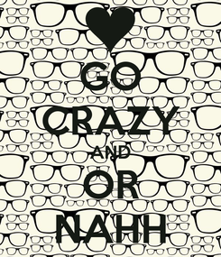 Poster: GO CRAZY AND OR NAHH