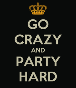 Poster: GO CRAZY AND PARTY HARD