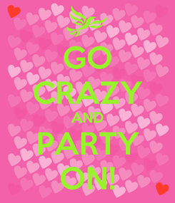 Poster: GO CRAZY AND PARTY ON!