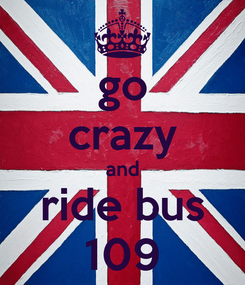 Poster: go crazy and ride bus 109