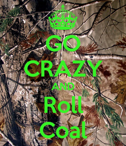Poster: GO CRAZY AND Roll Coal