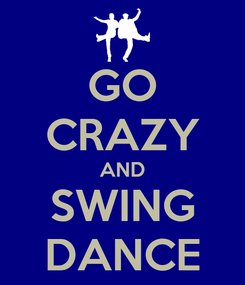 Poster: GO CRAZY AND SWING DANCE