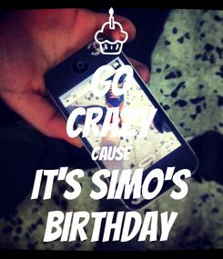 Poster: GO CRAZY CAUSE IT'S SIMO'S BIRTHDAY