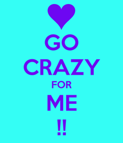 Poster: GO CRAZY FOR ME !!